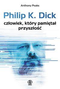 Philip K. Dick człowiek, który pamiętał przyszłość